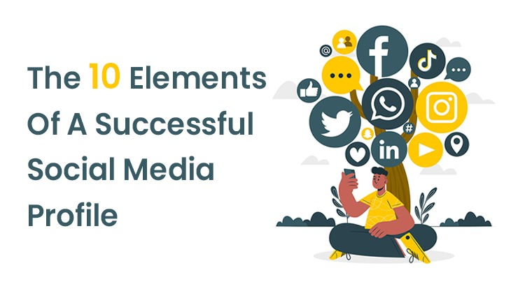 The 10 Elements Of A Successful Social Media Profile